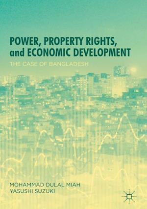 Power, Property Rights, and Economic Development : The Case of Bangladesh