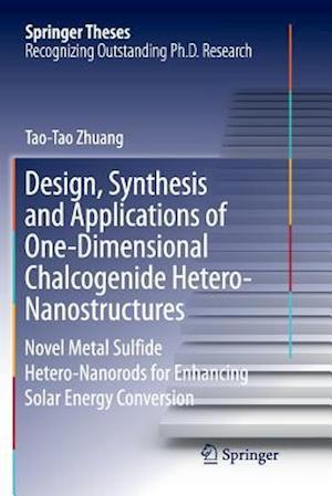 Design, Synthesis and Applications of One-Dimensional Chalcogenide Hetero-Nanostructures : Novel Metal Sulfide Hetero-Nanorods for Enhancing Solar Ene