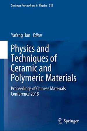 Physics and Techniques of Ceramic and Polymeric Materials : Proceedings of Chinese Materials Conference 2018