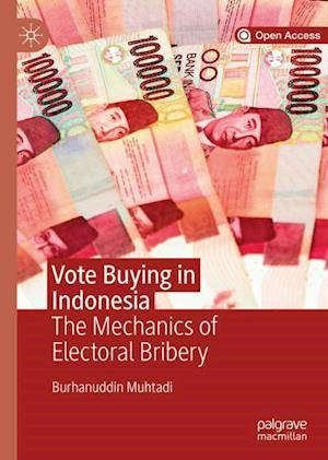 Vote Buying in Indonesia : The Mechanics of Electoral Bribery
