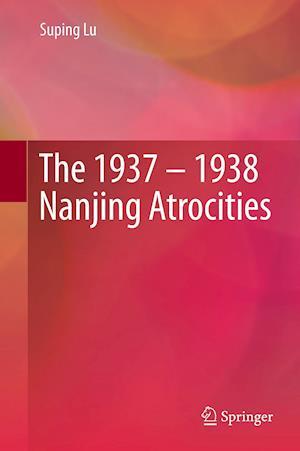 The 1937 - 1938 Nanjing Atrocities