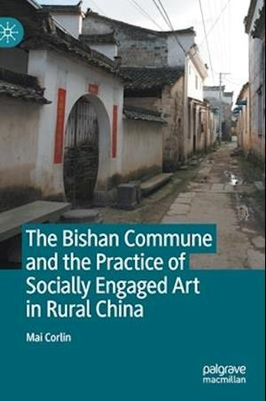 The Bishan Commune and the Practice of Socially Engaged Art in Rural China