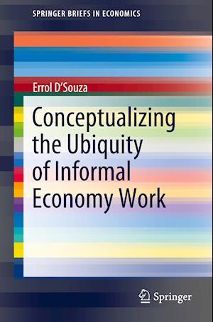 Conceptualizing the Ubiquity of Informal Economy Work
