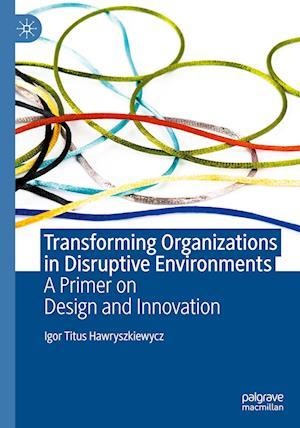Transforming Organizations in Disruptive Environments