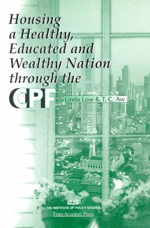 Housing a Healthy Educated and Wealthy Nation Through the Cpf