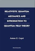 Relativistic Quantum Mechanics and Introduction to Quantum Field Theory