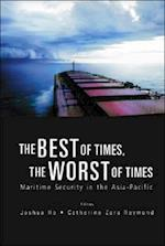 Best Of Times, The Worst Of Times, The: Maritime Security In The Asia-pacific