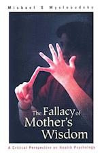 FALLACY OF MOTHER'S WISDOM, THE