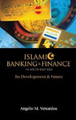 ISLAMIC BANKING AND FINANCE IN SOUTH-EAST ASIA
