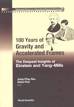 100 YEARS OF GRAVITY AND ACCELERATED FRAMES (Advanced Series on Theoretical Physical Science)