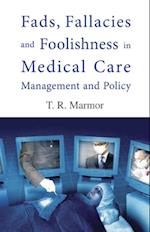FADS, FALLACIES AND FOOLISHNESS IN MEDICAL CARE MANAGEMENT AND POLICY