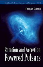 ROTATION AND ACCRETION POWERED PULSARS (World Scientific Series in Astronomy and Astrophysics)