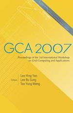 GCA 2007 - PROCEEDINGS OF THE 3RD INTERNATIONAL WORKSHOP ON GRID COMPUTING AND APPLICATIONS