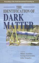 IDENTIFICATION OF DARK MATTER, THE - PROCEEDINGS OF THE SIXTH INTERNATIONAL WORKSHOP