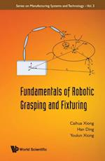 FUNDAMENTALS OF ROBOTIC GRASPING AND FIXTURING (Series on Manufacturing Systems and Technology)