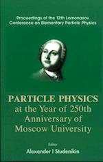 PARTICLES PHYSICS AT THE YEAR OF 250TH ANNIVERSARY OF MOSCOW UNIVERSITY - PROCEEDINGS OF THE 12TH LOMONOSOV CONFERENCE ON ELEMENTARY PARTICLE PHYSICS