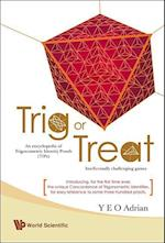 Trig Or Treat: An Encyclopedia Of Trigonometric Identity Proofs (Tips) With Intellectually Challenging Games