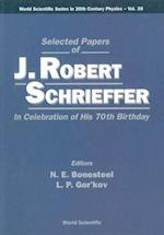 SELECTED PAPERS OF J ROBERT SCHRIEFFER IN CELEBRATION OF HIS 70TH BIRTHDAY (World Scientific Series in 20th Century Physics)