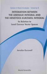INTEGRATION BETWEEN THE LEBESGUE INTEGRAL AND THE HENSTOCK-KURZWEIL INTEGRAL (Series in Real Analysis)