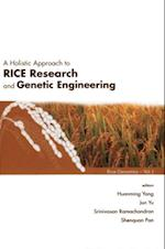 HOLISTIC APPROACH TO RICE RESEARCH AND GENETIC ENGINEERING, A (Rice Genomics)