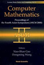 COMPUTER MATHEMATICS - PROCEEDINGS OF THE FOURTH ASIAN SYMPOSIUM (ASCM 2000) (Lecture Notes Series on Computing)