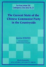 CURRENT STATE OF THE CHINESE COMMUNIST PARTY IN THE COUNTRYSIDE, THE (East Asian Institute Contemporary China Series)