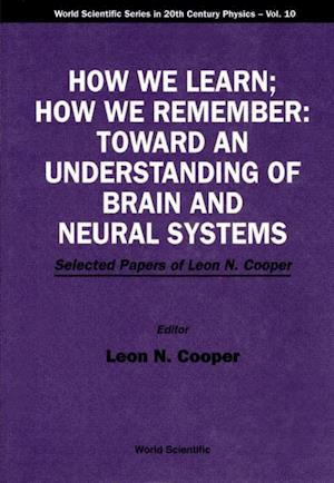 How We Learn; How We Remember:toward An Understanding Of Brain And Neural Systems - Selected Papers Of Leon N Cooper