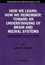 HOW WE LEARN; HOW WE REMEMBER (World Scientific Series in 20th Century Physics)