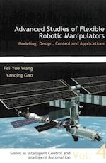 ADVANCED STUDIES OF FLEXIBLE ROBOTIC MANIPULATORS (Series in Intelligent Control and Intelligent Automation)