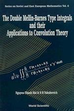 DOUBLE MELLIN-BARNES TYPE INTEGRALS AND THEIR APPLICATION TO CONVOLUTION THEORY, THE (Series on Soviet and East European Mathematics)