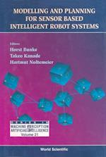 MODELLING AND PLANNING FOR SENSOR BASED INTELLIGENT ROBOT SYSTEMS (Series in Machine Perception and Artificial Intelligence)
