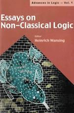 ESSAYS ON NON-CLASSICAL LOGIC (Advances in Logic)