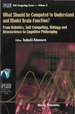 WHAT SHOULD BE COMPUTED TO UNDERSTAND AND MODEL BRAIN FUNCTION? (Fuzzy Logic Systems Institute (Flsi) Soft Computing Series)