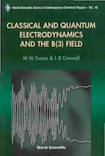 CLASSICAL AND QUANTUM ELECTRODYNAMICS AND THE B(3) FIELD (World Scientific Series in Contemporary Chemical Physics)