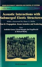 ACOUSTIC INTERACTIONS WITH SUBMERGED ELASTIC STRUCTURES - PART II (Series on Stability, Vibration and Control of Systems: Series B)