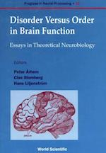 DISORDER VERSUS ORDER IN BRAIN FUNCTION, ESSAYS IN THEORETICAL NEUROBI (Progress in Neural Processing)