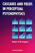 CASCADES AND FIELDS IN PERCEPTUAL PSYCHOPHYSICS