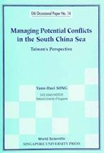 MANAGING POTENTIAL CONFLICTS IN THE SOUTH CHINA SEA (East Asian Institute Contemporary China Series)