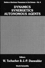 DYNAMICS, SYNERGETICS, AUTONOMOUS AGENTS (Studies of Nonlinear Phenomena in Life Science)