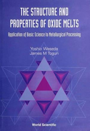 STRUCTURE AND PROPERTIES OF OXIDE MELTS, THE af Waseda Yoshio Et Al