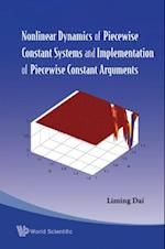 NONLINEAR DYNAMICS OF PIECEWISE CONSTANT SYSTEMS AND IMPLEMENTATION OF PIECEWISE CONSTANT ARGUMENTS