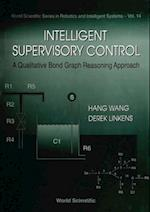 INTELLIGENT SUPERVISORY CONTROL, A QUALITATIVE BOND GRAPH REASONING APPROACH (World Scientific Series in Robotics and Intelligent Systems)