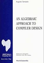 ALGEBRAIC APPROACH TO COMPILER DESIGN, AN (Amast Series in Computing)