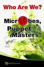 Who Are We? Microbes The Puppet Masters!