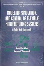 MODELING, SIMULATION, AND CONTROL OF FLEXIBLE MANUFACTURING SYSTEMS (Series in Intelligent Control and Intelligent Automation)