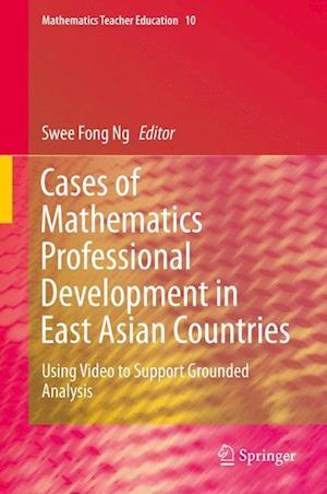 Cases of Mathematics Professional Development in East Asian Countries : Using Video to Support Grounded Analysis