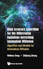 High Accuracy Algorithm For The Differential Equations Governing Anomalous Diffusion: Algorithm And Models For Anomalous Diffusion
