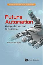 Future Automation: Changes To Lives And To Businesses (Advances and Opportunities with Big Data and Analytics)