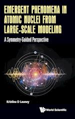 Emergent Phenomena in Atomic Nuclei from Large-Scale Modeling