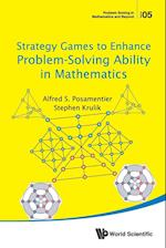 Strategy Games to Enhance Problem-Solving Ability in Mathematics (Problem Solving in Mathematics and Beyond, nr. 5)